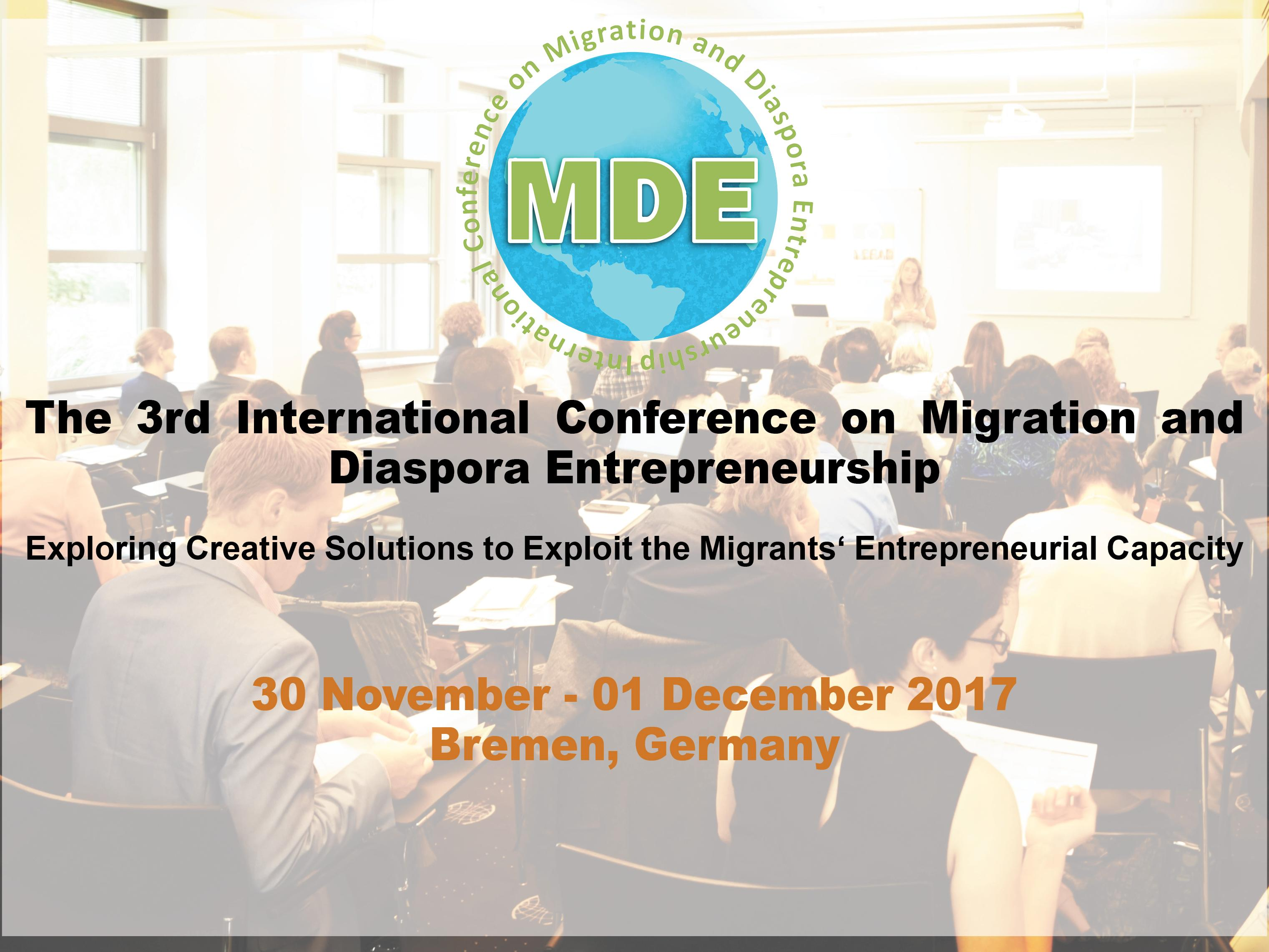 The 3rd International Conference on Migration and Diaspora Entrepreneurship - Exploring Creative Solutions to Exploit the Migrants´ Entrepreneurial Capacity 30.November -01- December 2017 - Bremen, Germany